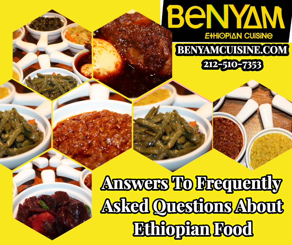 Answers To Frequently Asked Questions About Ethiopian Food - Benyam Ethiopian Cuisine