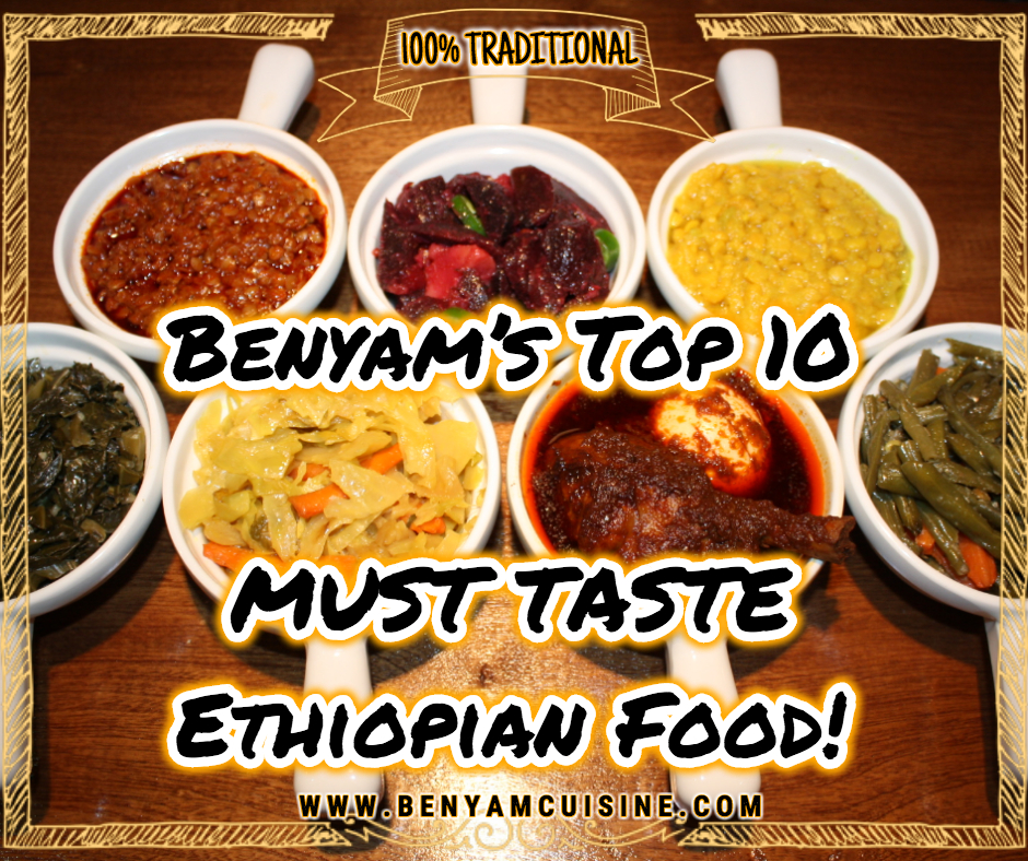 Benyam's Top 10 MUST TASTE Ethiopian Food!