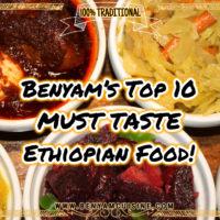 Benyam's Top 10 MUST TASTE Ethiopian Food!