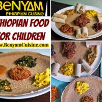 Ethiopian Food For Children @ Benyam Ethiopian Cuisine