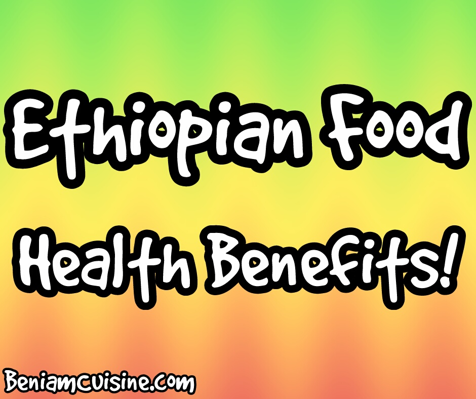 Ethiopian Food | Health Benefits