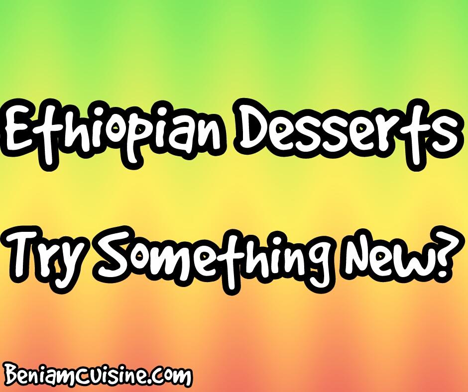 Try Beniam's Ethiopian Desserts