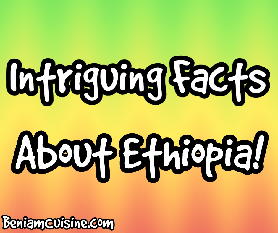 Intriguing Facts About Ethiopia