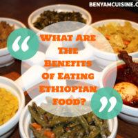 What Are The Benefits Of Eating Ethiopian Food? Benyam Ethiopian Cuisine